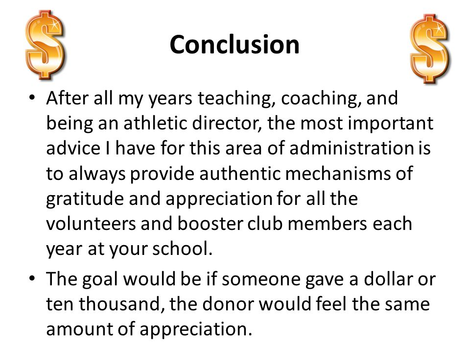 Conclusion After all my years teaching, coaching, and being an athletic director, the most important advice I have for this area of administration is