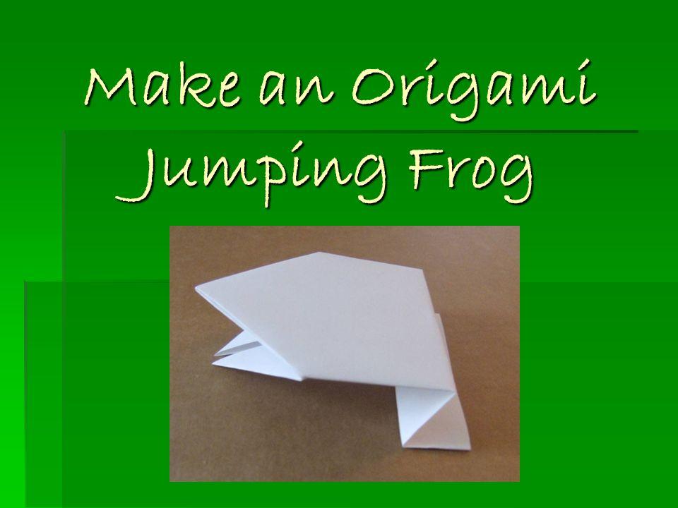 Make an Origami Jumping Frog Make an Origami Jumping Frog