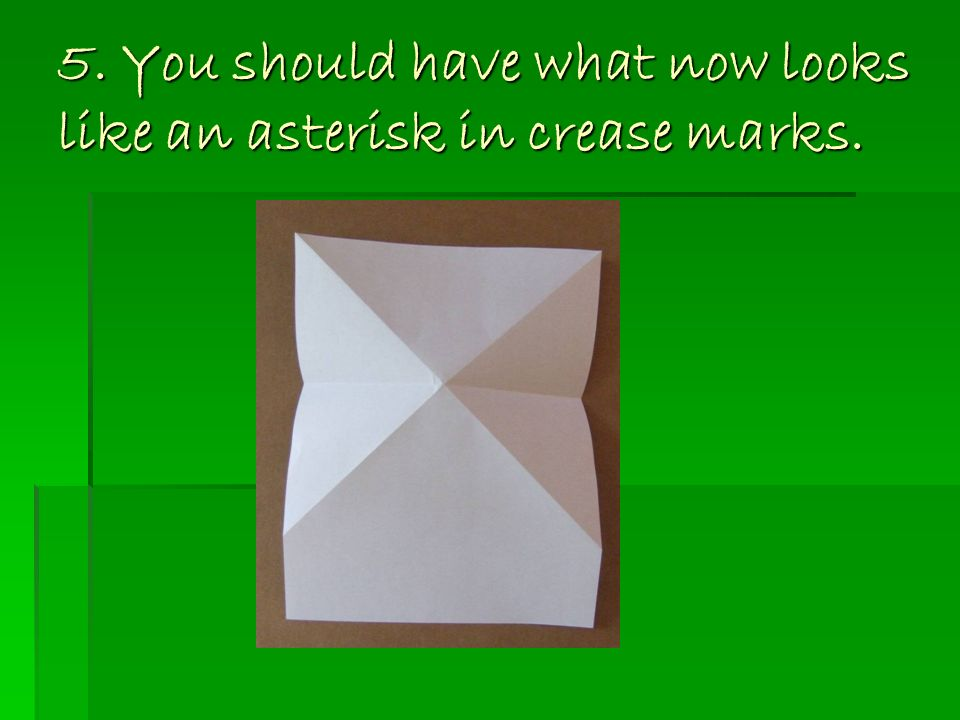 5. You should have what now looks like an asterisk in crease marks.