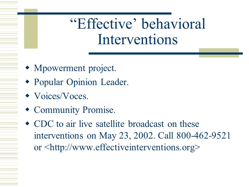 Effective behavioral Interventions Mpowerment project. Popular Opinion Leader. Voices/Voces. Community Promise. CDC to air live satellite broadcast on