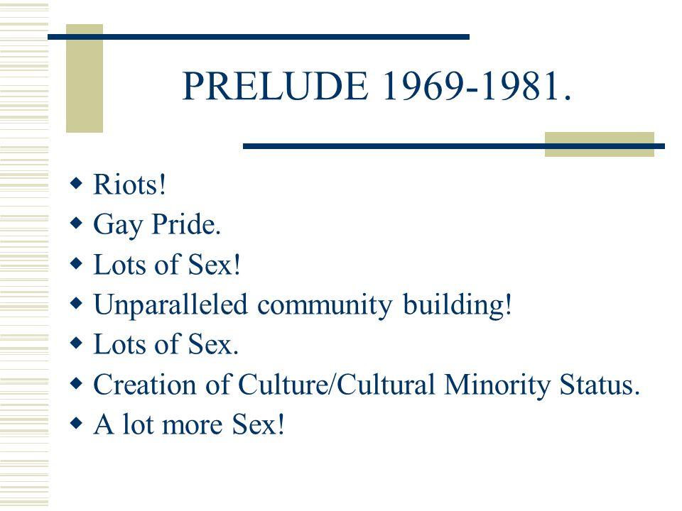 PRELUDE 1969-1981. Riots. Gay Pride. Lots of Sex.