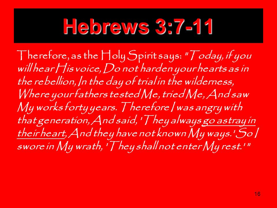 16 Hebrews 3:7-11 Therefore, as the Holy Spirit says: