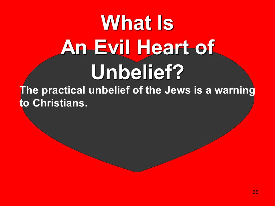 26 What Is An Evil Heart of Unbelief? The practical unbelief of the Jews is a warning to Christians.