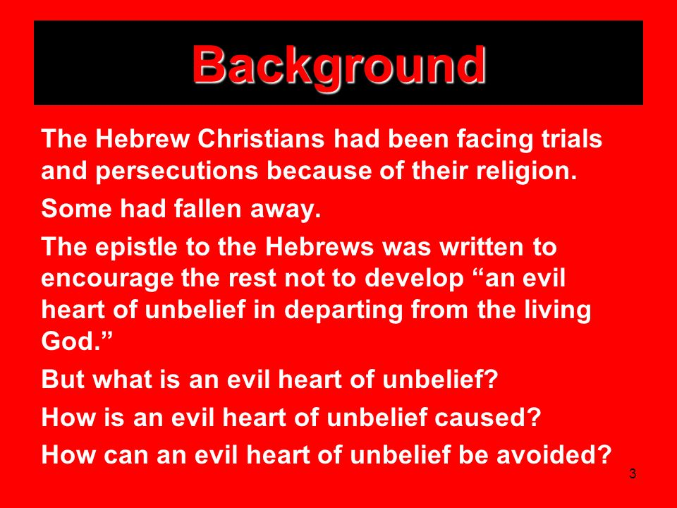 3 Background The Hebrew Christians had been facing trials and persecutions because of their religion. Some had fallen away. The epistle to the Hebrews