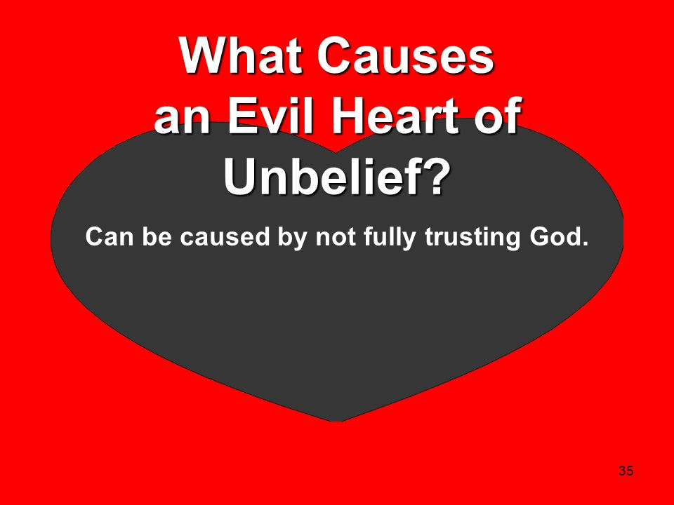 35 What Causes an Evil Heart of Unbelief? Can be caused by not fully trusting God.