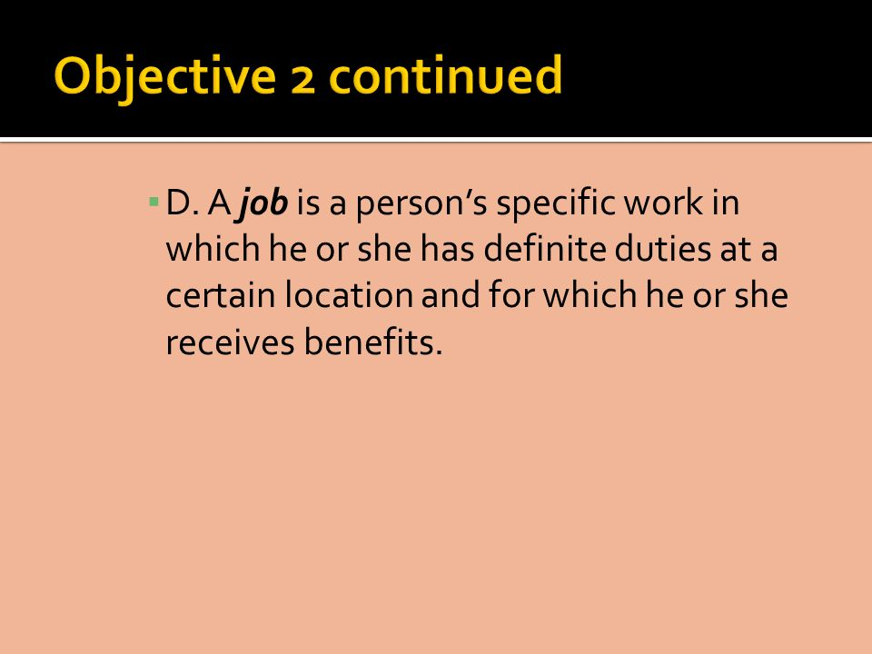 D. A job is a persons specific work in which he or she has definite duties at a certain location and for which he or she receives benefits.