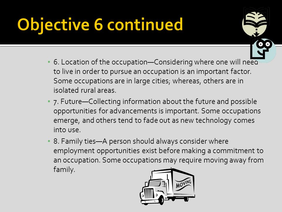 6. Location of the occupationConsidering where one will need to live in order to pursue an occupation is an important factor. Some occupations are in