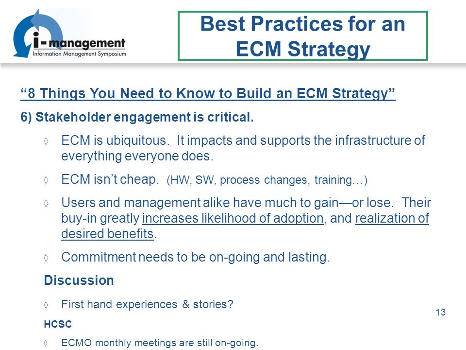 13 Best Practices for an ECM Strategy 8 Things You Need to Know to Build an ECM Strategy 6) Stakeholder engagement is critical. ECM is ubiquitous. It