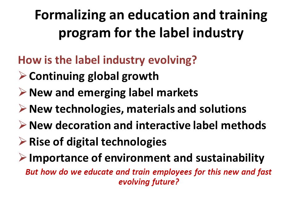 Formalizing an education and training program for the label industry How is the label industry evolving.