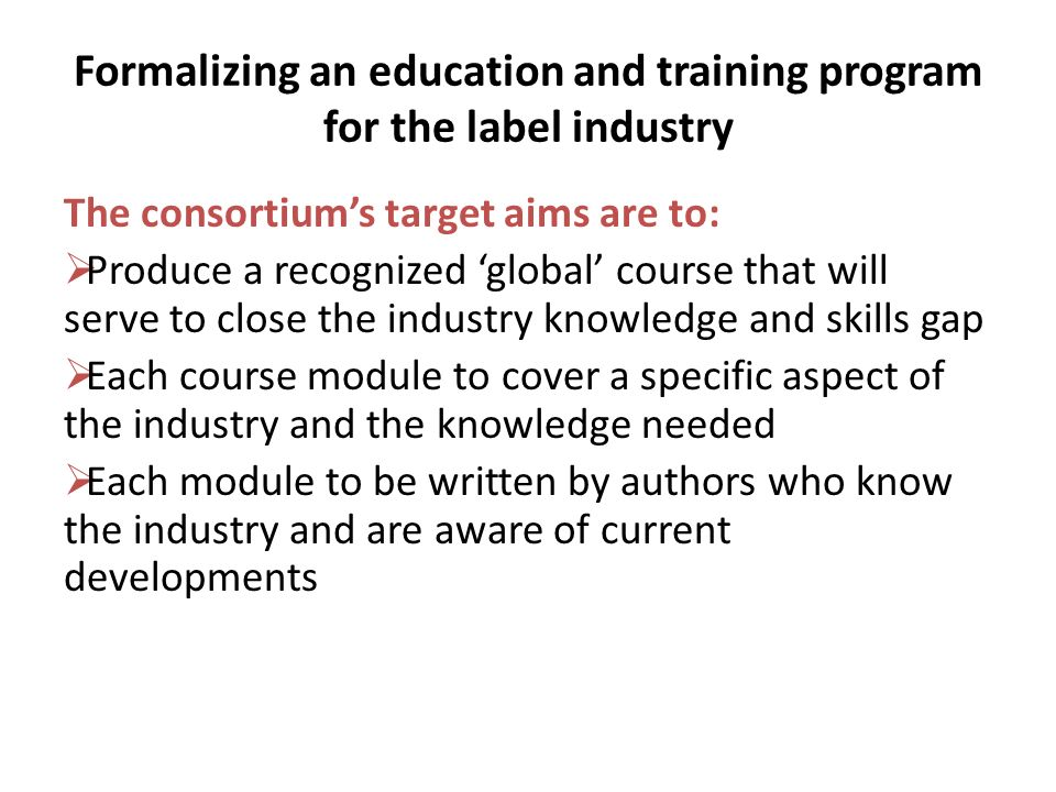 Formalizing an education and training program for the label industry The modular approach to be made available to companies by way of 3 publications/resources.