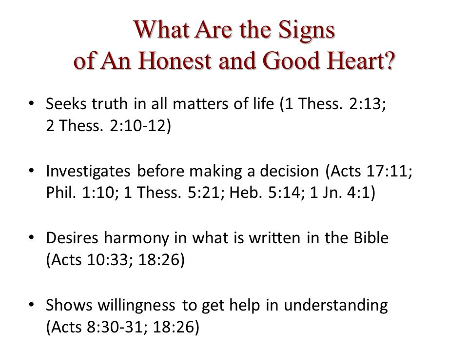 What Are the Signs of An Honest and Good Heart. Seeks truth in all matters of life (1 Thess.