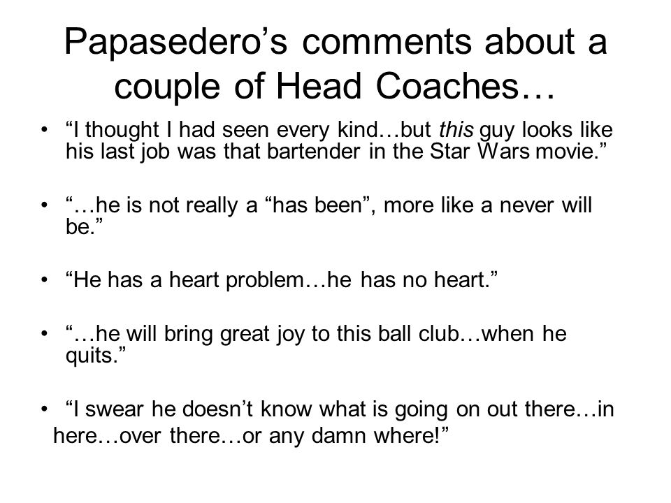 Papasederos comments about a couple of Head Coaches… I thought I had seen every kind…but this guy looks like his last job was that bartender in the St