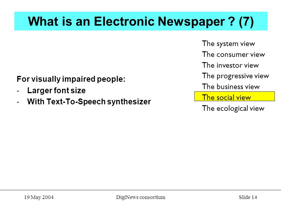 Slide 14 19 May 2004DigiNews consortium What is an Electronic Newspaper .