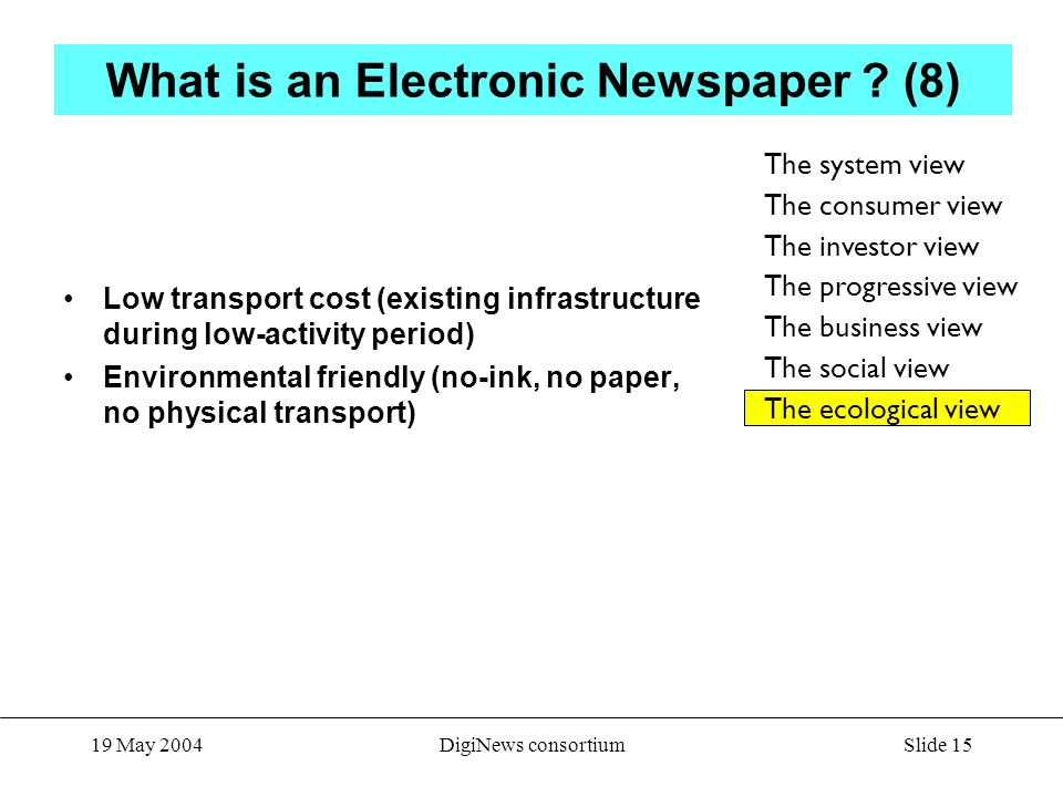 Slide 15 19 May 2004DigiNews consortium What is an Electronic Newspaper .