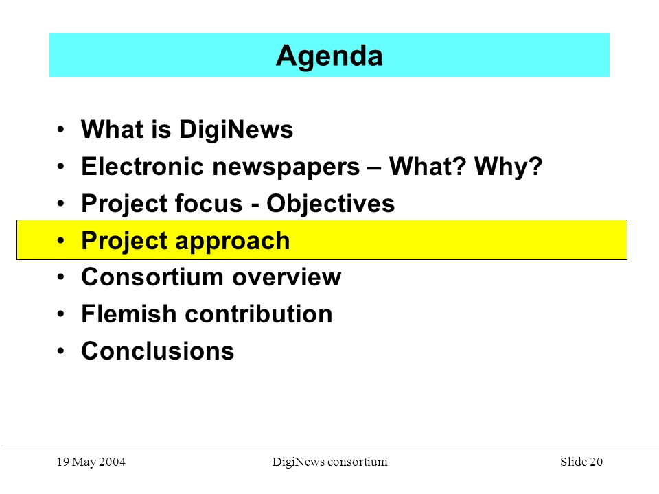 Slide 20 19 May 2004DigiNews consortium Agenda What is DigiNews Electronic newspapers – What.
