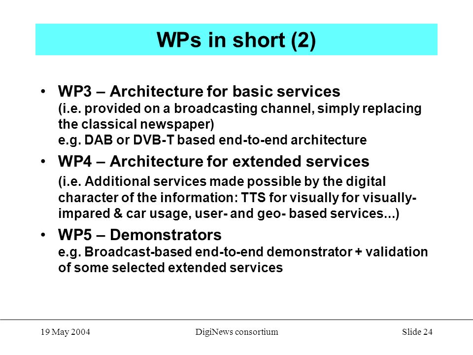 Slide 24 19 May 2004DigiNews consortium WPs in short (2) WP3 – Architecture for basic services (i.e.