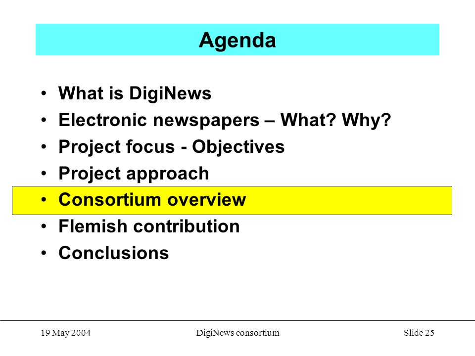 Slide 25 19 May 2004DigiNews consortium Agenda What is DigiNews Electronic newspapers – What.