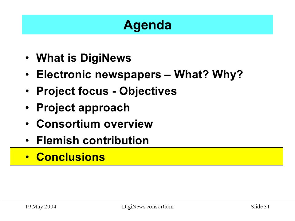 Slide 31 19 May 2004DigiNews consortium Agenda What is DigiNews Electronic newspapers – What.