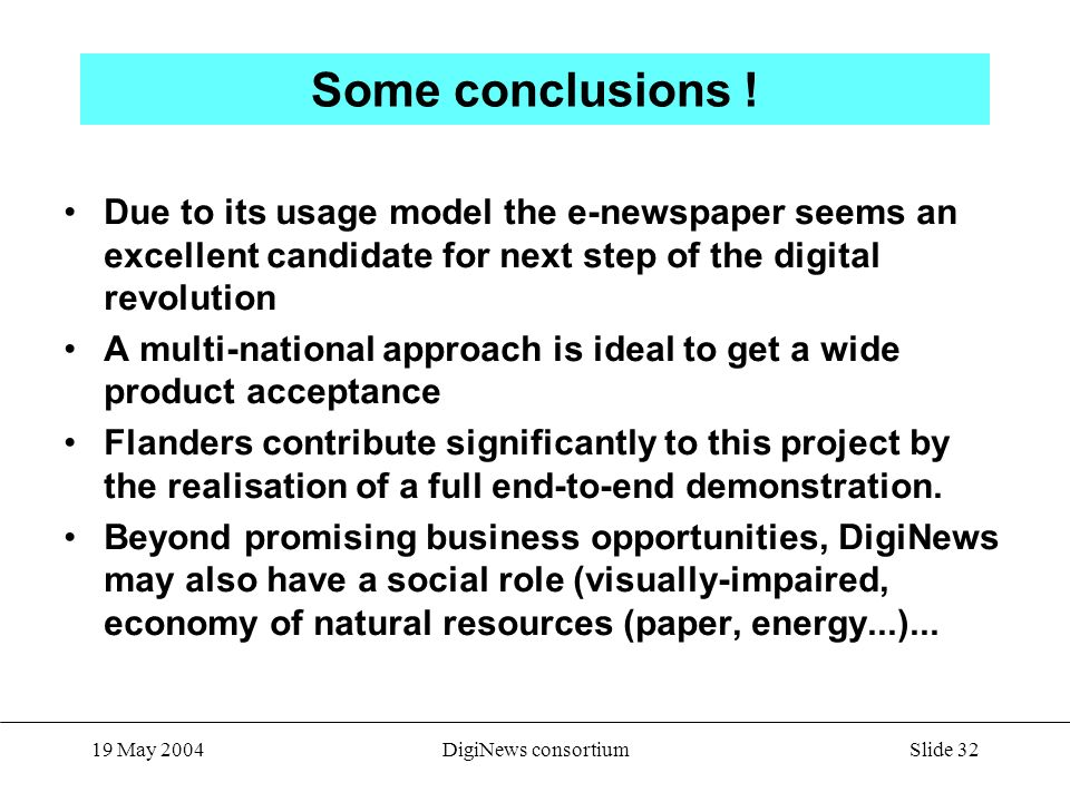Slide 32 19 May 2004DigiNews consortium Some conclusions .