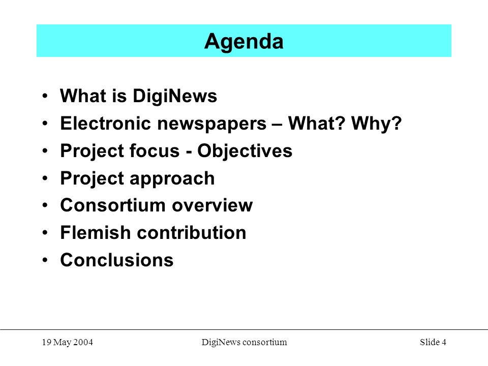 Slide 4 19 May 2004DigiNews consortium Agenda What is DigiNews Electronic newspapers – What.