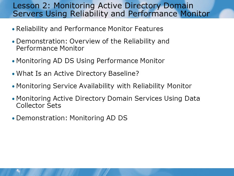 Lesson 2: Monitoring Active Directory Domain Servers Using Reliability and Performance Monitor Reliability and Performance Monitor Features Demonstrat