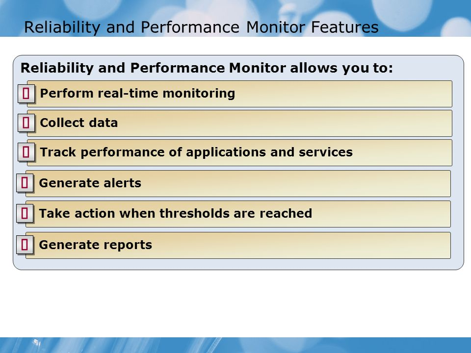 Reliability and Performance Monitor Features Reliability and Performance Monitor allows you to: Perform real-time monitoring Track performance of appl