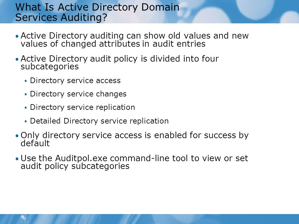 What Is Active Directory Domain Services Auditing? Active Directory auditing can show old values and new values of changed attributes in audit entries