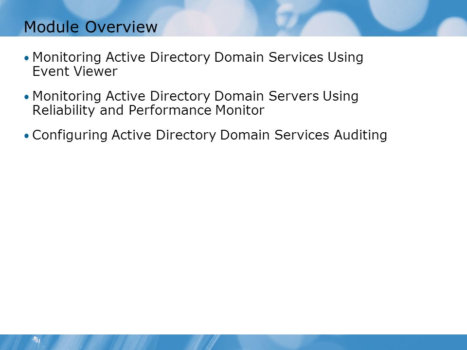 Lesson 1: Monitoring Active Directory Domain Services Using Event Viewer Event Viewer Features Demonstration: Overview of the Event Viewer Active Directory Domain Services Logs What Are Custom Views.