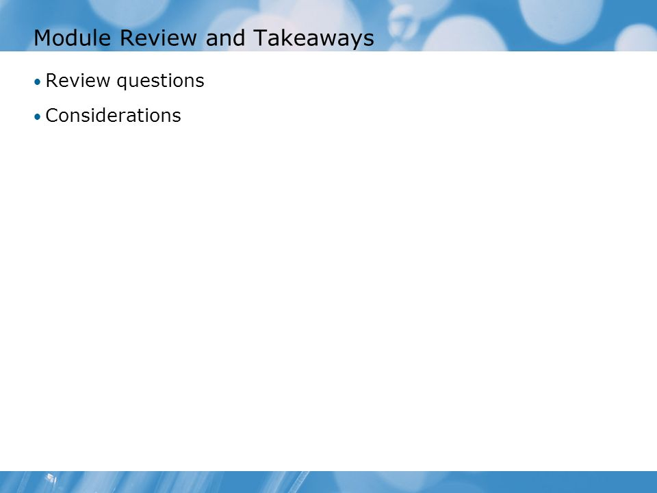 Module Review and Takeaways Review questions Considerations