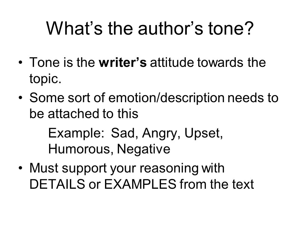 Whats the authors tone. Tone is the writers attitude towards the topic.