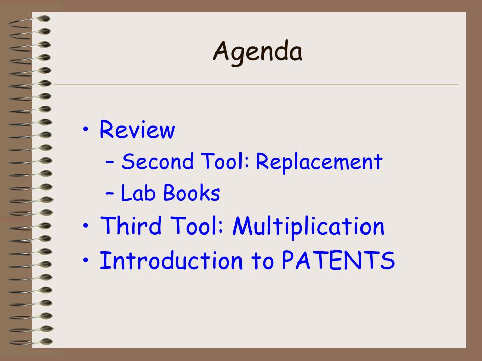 Agenda Review –Second Tool: Replacement –Lab Books Third Tool: Multiplication Introduction to PATENTS