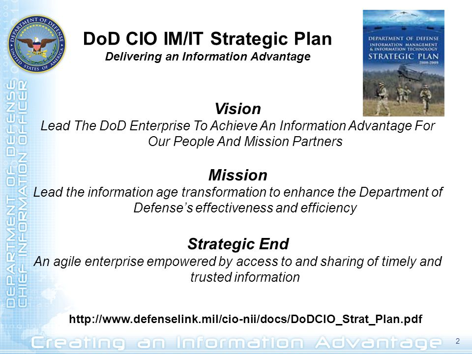 DoD CIO IM/IT Strategic Plan Delivering an Information Advantage Vision Lead The DoD Enterprise To Achieve An Information Advantage For Our People And