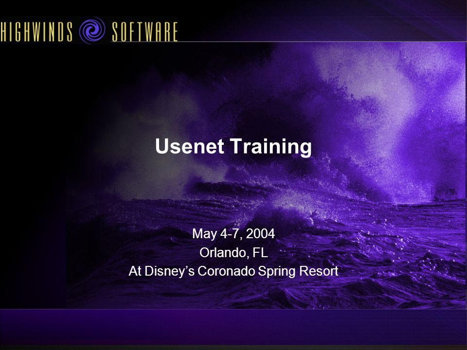 Usenet Training May 4-7, 2004 Orlando, FL At Disneys Coronado Spring Resort