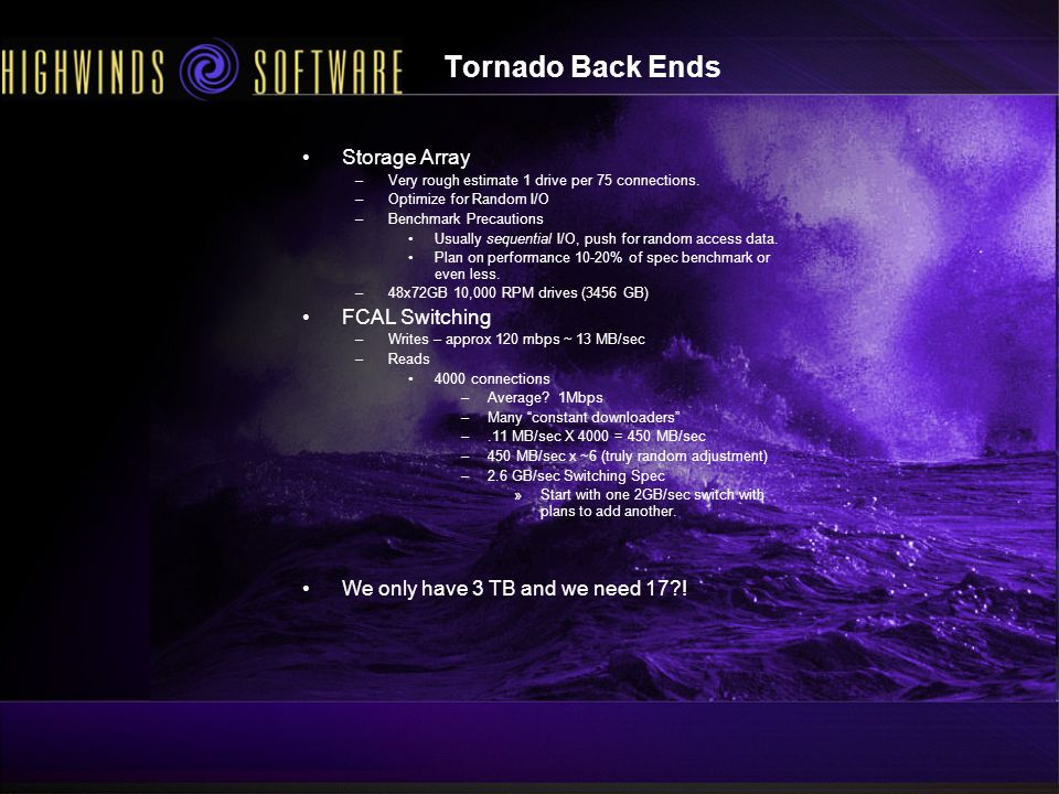 Tornado Back Ends Storage Array –Very rough estimate 1 drive per 75 connections.