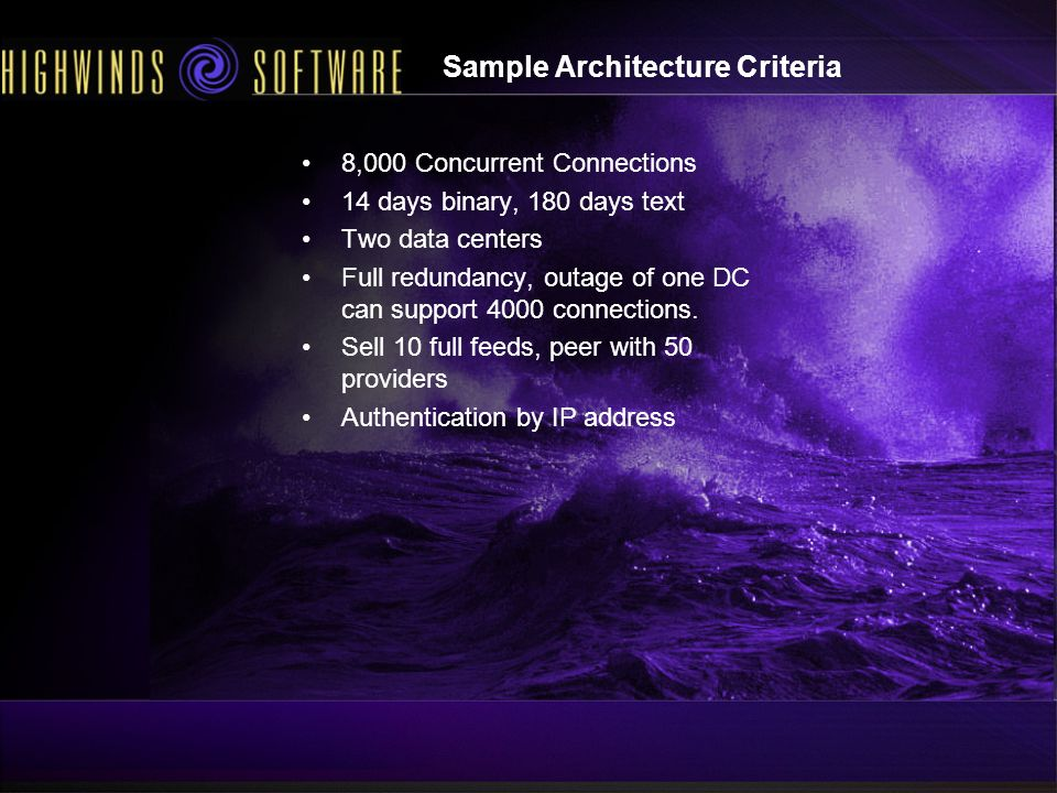 Sample Architecture Criteria 8,000 Concurrent Connections 14 days binary, 180 days text Two data centers Full redundancy, outage of one DC can support 4000 connections.