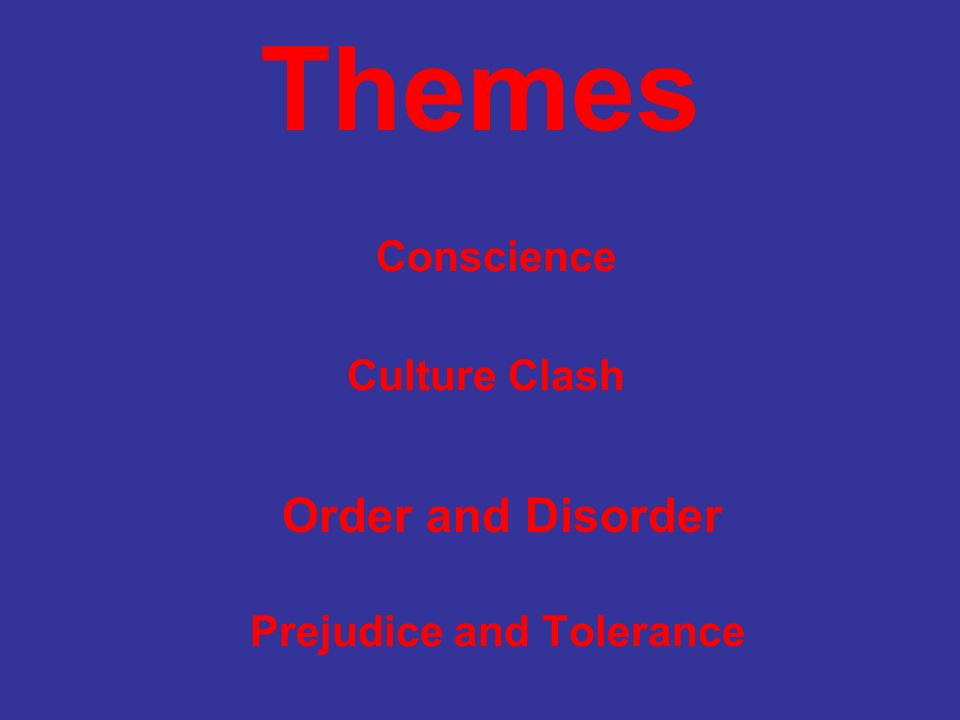 Themes Conscience Culture Clash Prejudice and Tolerance Order and Disorder