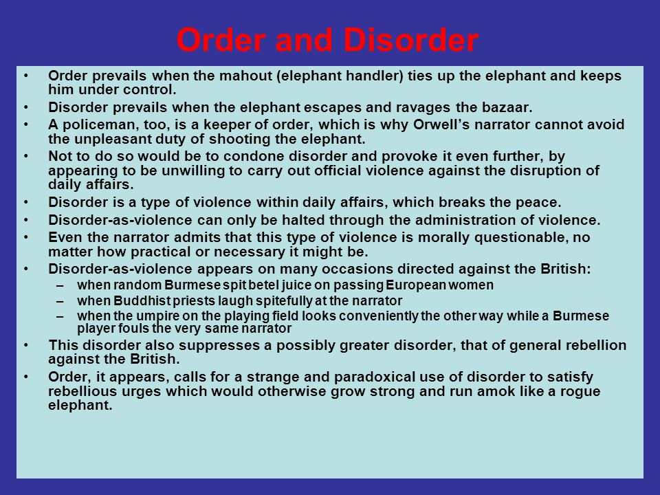Order prevails when the mahout (elephant handler) ties up the elephant and keeps him under control. Disorder prevails when the elephant escapes and ra