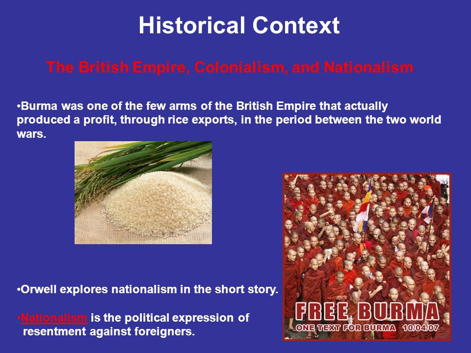 The British Empire, Colonialism, and Nationalism Burma was one of the few arms of the British Empire that actually produced a profit, through rice exp