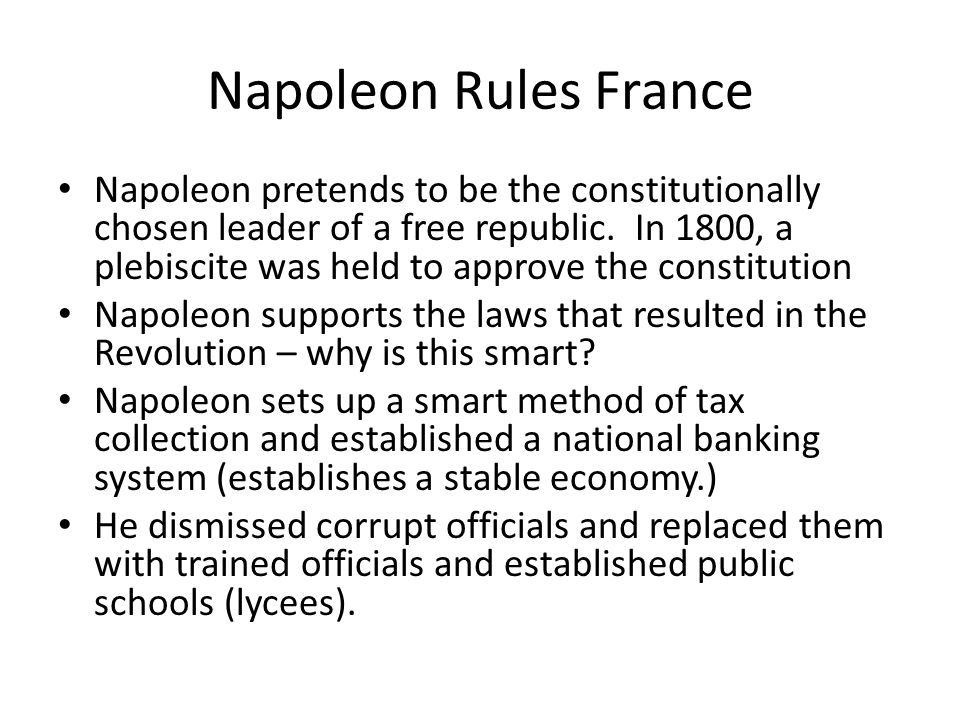 Napoleon Rules France Napoleon pretends to be the constitutionally chosen leader of a free republic.