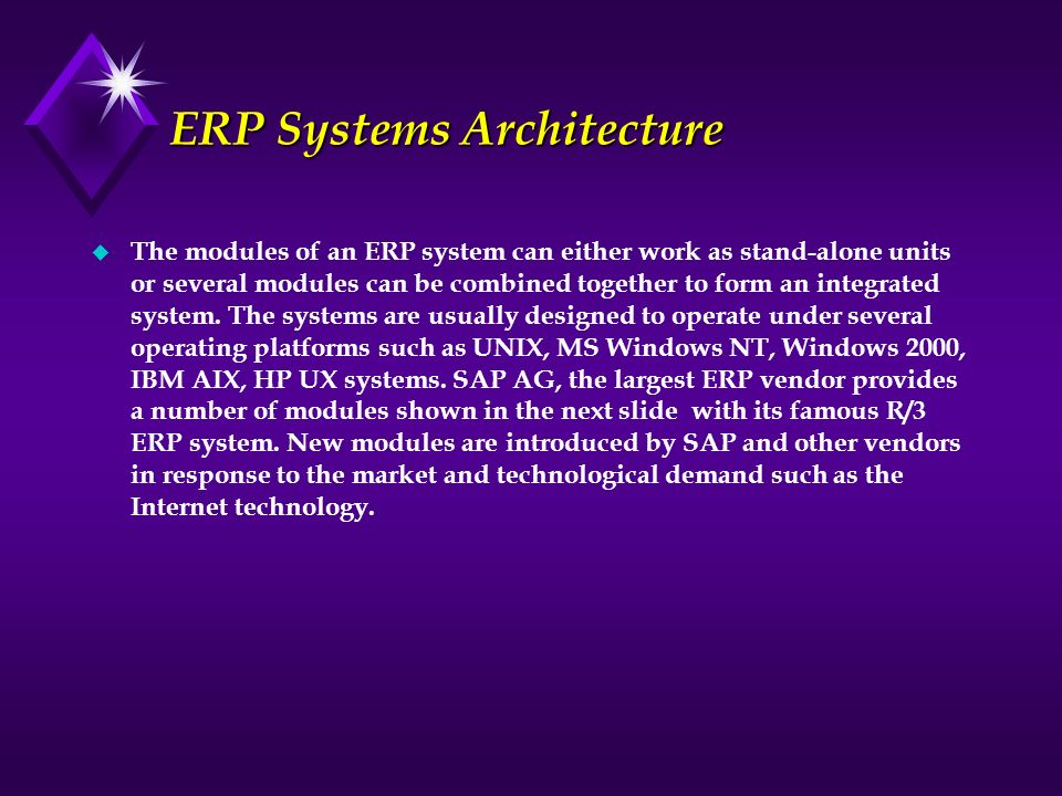 ERP Systems Architecture u The modules of an ERP system can either work as stand-alone units or several modules can be combined together to form an in