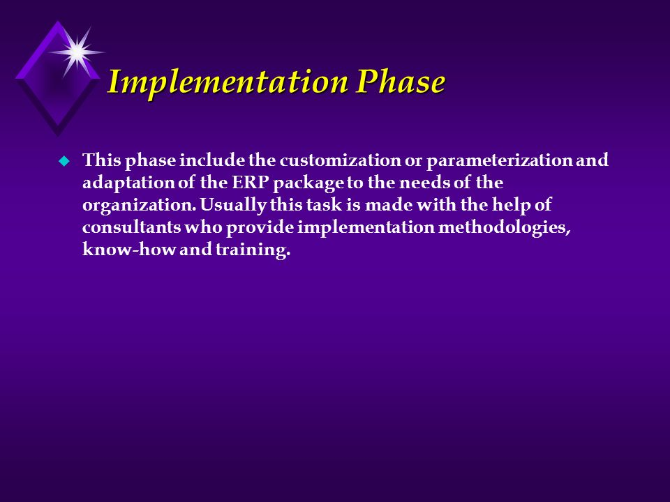 Implementation Phase u This phase include the customization or parameterization and adaptation of the ERP package to the needs of the organization. Us
