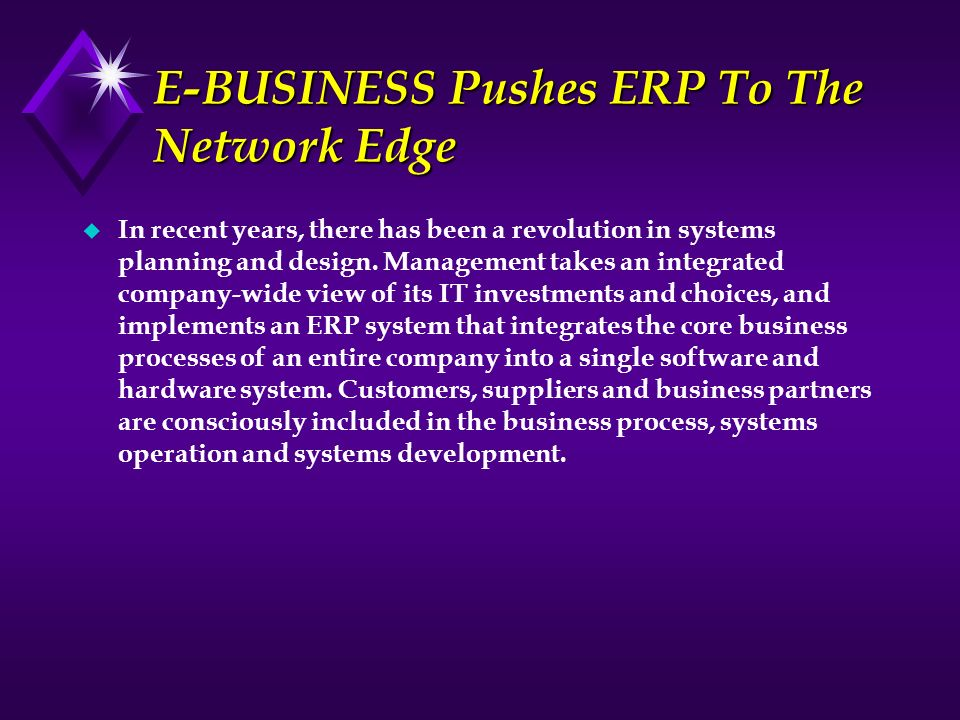 E-BUSINESS Pushes ERP To The Network Edge u In recent years, there has been a revolution in systems planning and design. Management takes an integrate