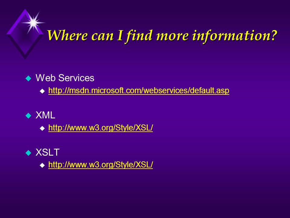 Where can I find more information? u Web Services u http://msdn.microsoft.com/webservices/default.asp http://msdn.microsoft.com/webservices/default.as