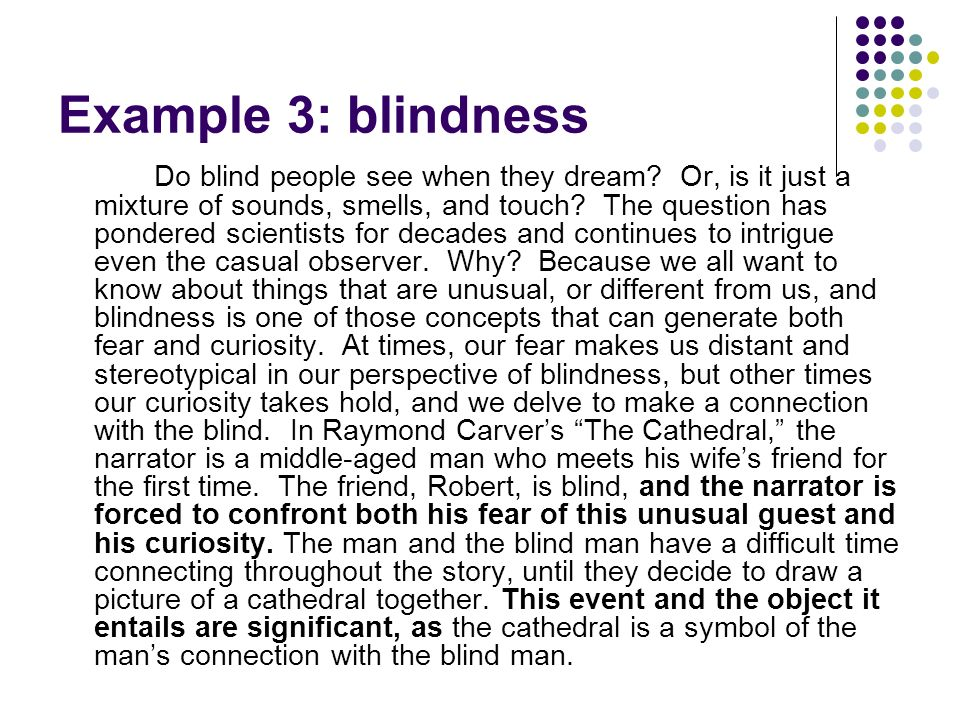 Example 3: blindness Do blind people see when they dream? Or, is it just a mixture of sounds, smells, and touch? The question has pondered scientists