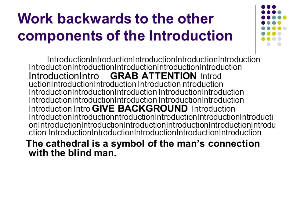 WORK BACKWARDS I GRAB ATTENTION GIVE BACKGROUND The cathedral is a symbol of the mans connection with the blind man.