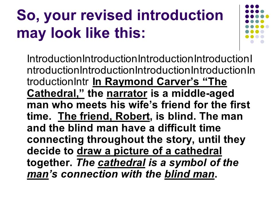 But, you still have to start the paragraph by grabbing the attention of your reader GRAB ATTENTION In Raymond Carvers The Cathedral, the narrator is a middle-aged man who meets his wifes friend for the first time.