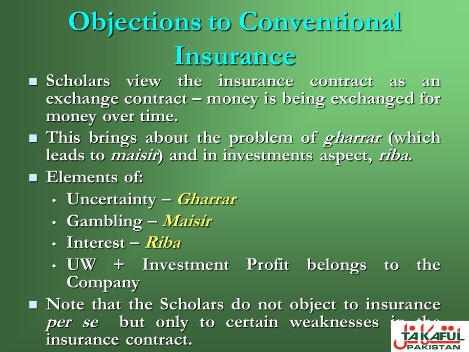 Objections to Conventional Insurance Scholars view the insurance contract as an exchange contract – money is being exchanged for money over time. Scho
