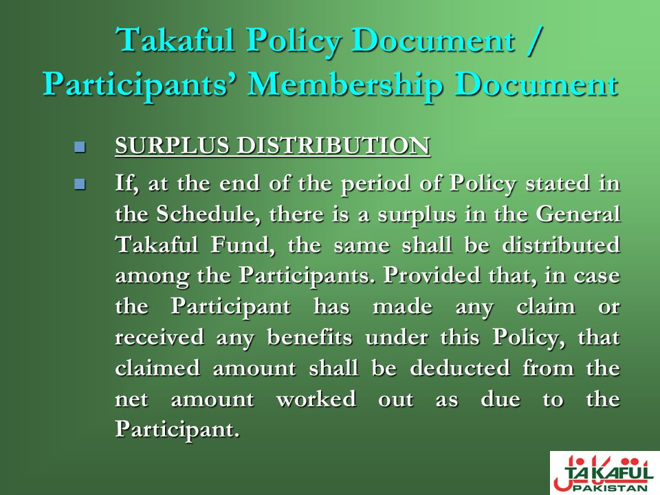 Takaful Policy Document / Participants Membership Document SURPLUS DISTRIBUTION SURPLUS DISTRIBUTION If, at the end of the period of Policy stated in