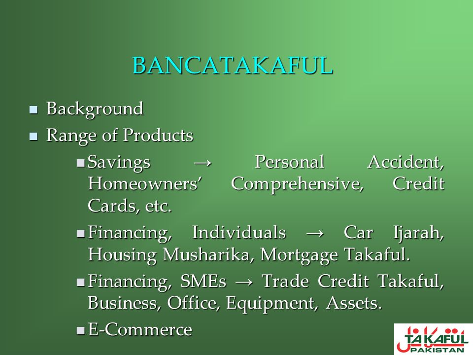 BANCATAKAFUL Background Background Range of Products Range of Products Savings Personal Accident, Homeowners Comprehensive, Credit Cards, etc. Savings