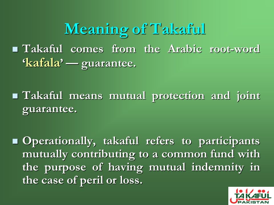 Takaful comes from the Arabic root-word kafala guarantee. Takaful comes from the Arabic root-word kafala guarantee. Takaful means mutual protection an